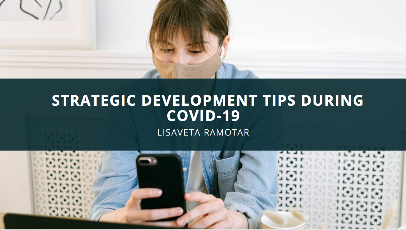 Lisaveta Ramotar Provides Strategic Development Tips During Covid-19