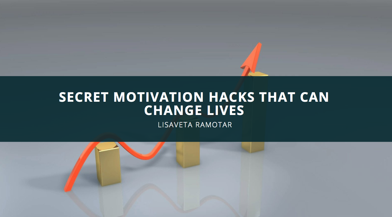 Lisaveta Ramotar Shares Her Secret Motivation Hacks That Can Change Lives